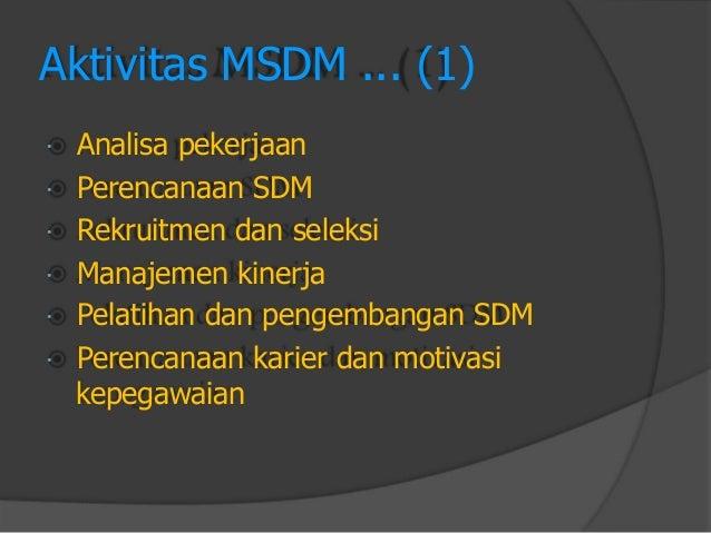 Aktivitas MSDM ... (1)  Analisa pekerjaan  Perencanaan SDM  Rekruitmen dan seleksi  Manajemen kinerja  Pelatihan dan ...