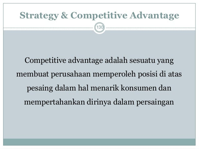 Tantangan dalam Competitive Advantage  131  1. Membangun Keunggulan  2. Mengembangkan Keunggulan  3. Mengorganisir Kunggul...