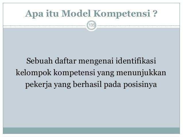 Manfaat Model Kompetensi  136  Kompetensi digunakan untuk memfokuskan diri Si Organisasi pada sesuatu yang benar-benar pe...