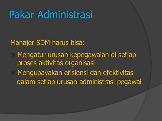 Pakar Administrasi  Manajer SDM harus bisa:  Mengatur urusan kepegawaian di setiap  proses aktivitas organisasi  Mengupa...