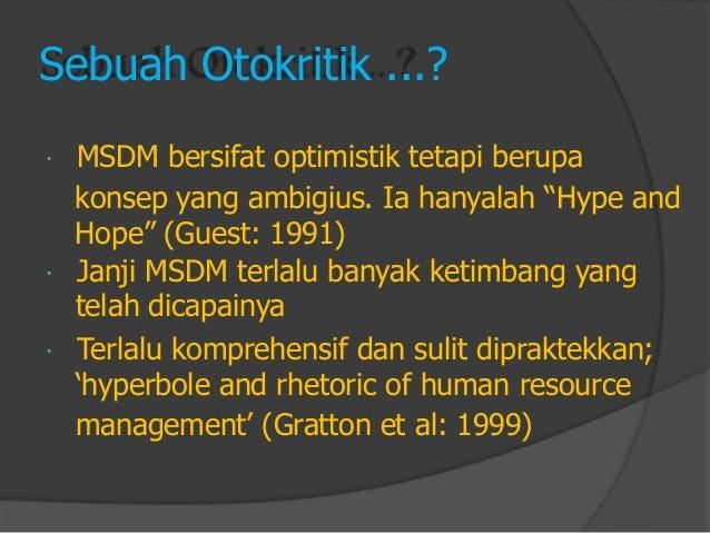 """Sebuah Otokritik ...?  MSDM bersifat optimistik tetapi berupa  konsep yang ambigius. Ia hanyalah """"Hype and  Hope"""" (Guest:..."""