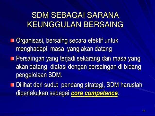 31  SDM SEBAGAI SARANA KEUNGGULAN BERSAINGOrganisasi, bersaing secara efektif untuk menghadapi masa yang akan datangPersai...