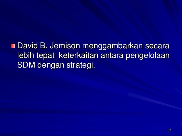 37  David B. Jemison menggambarkansecaralebihtepatketerkaitanantarapengelolaanSDM denganstrategi.