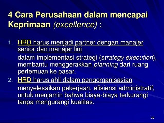 39  4 Cara Perusahaan dalam mencapai Keprimaan(excellence) :  1.HRDharus menjadi partner dengan manajer senior dan manajer...