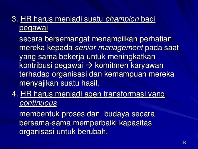 40  3. HR harus menjadi suatu championbagi pegawai  secara bersemangat menampilkan perhatian mereka kepada senior manageme...