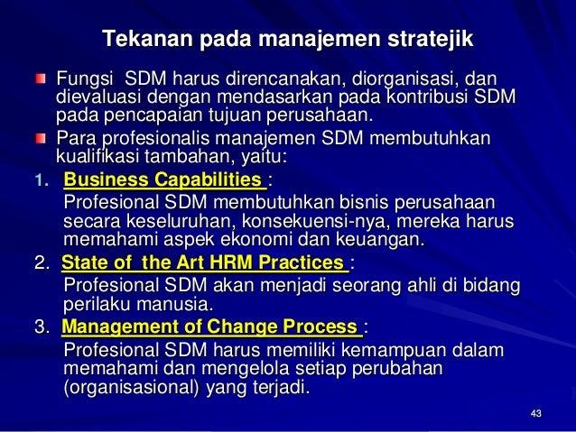 43  Tekanan pada manajemen stratejikFungsi SDM harus direncanakan, diorganisasi, dan dievaluasi dengan mendasarkan pada ko...