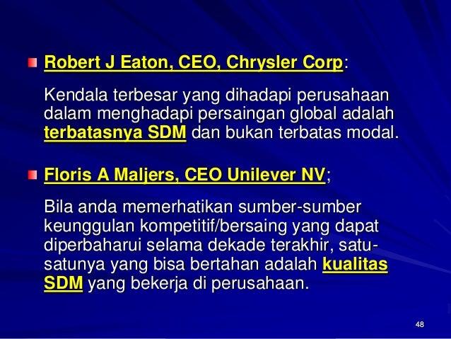 48Robert J Eaton, CEO, Chrysler Corp:  Kendala terbesar yang dihadapi perusahaan dalam menghadapi persaingan global adalah...