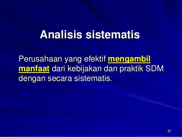 57  Analisis sistematis  Perusahaan yang efektif mengambil manfaatdari kebijakan dan praktik SDM dengan secara sistematis.