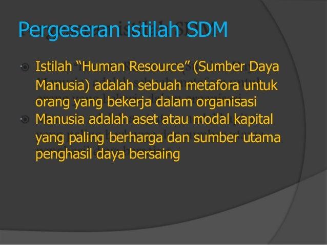 """    Pergeseran istilah SDM  Istilah """"Human Resource"""" (Sumber Daya  Manusia) adalah sebuah metafora untuk  orang yang bek..."""