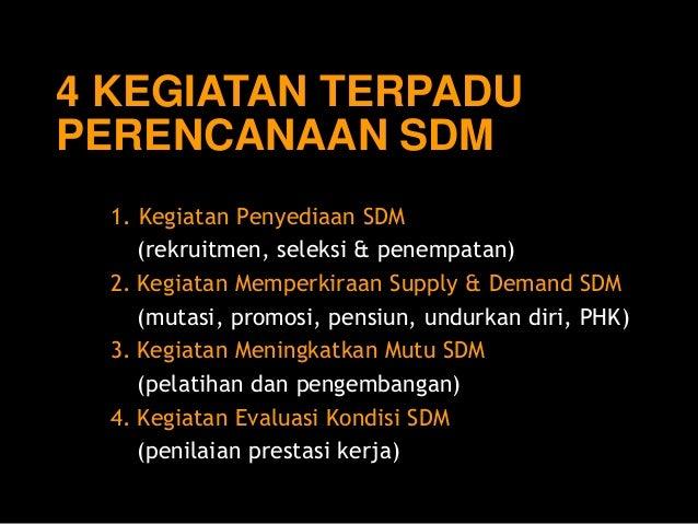 1. KegiatanPenyediaanSDM  (rekruitmen, seleksi& penempatan)  2.KegiatanMemperkiraanSupply & Demand SDM  (mutasi, promosi, ...