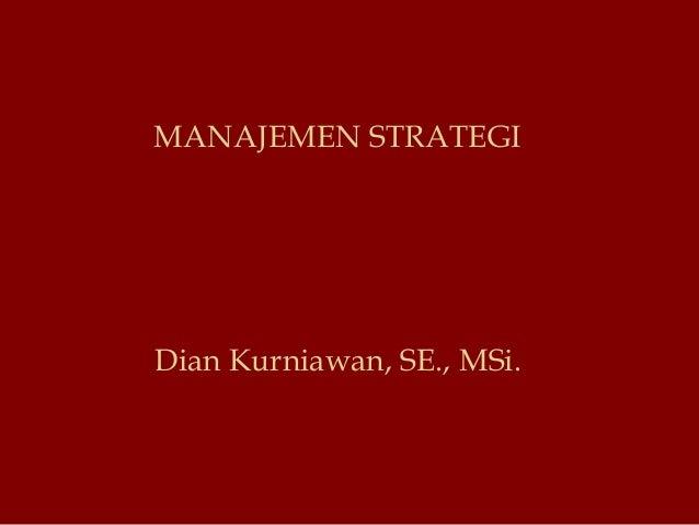 MANAJEMEN STRATEGI Dian Kurniawan, SE., MSi.