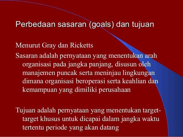 Perbedaan sasaran (goals) dan tujuanPerbedaan sasaran (goals) dan tujuan Menurut Gray dan Ricketts Sasaran adalah pernyata...