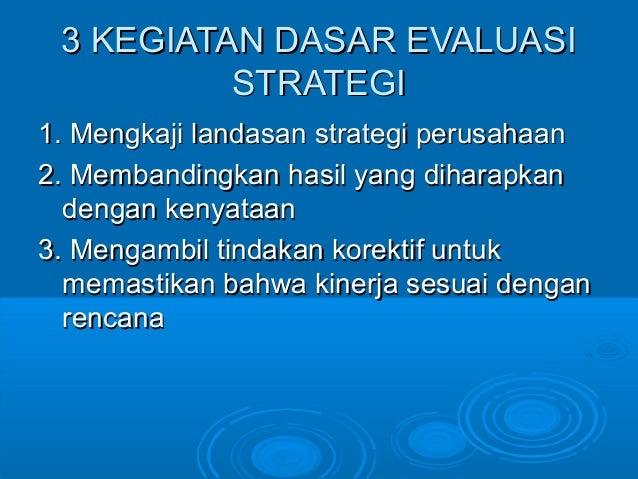 3 KEGIATAN DASAR EVALUASI3 KEGIATAN DASAR EVALUASI STRATEGISTRATEGI 1. Mengkaji landasan strategi perusahaan1. Mengkaji la...