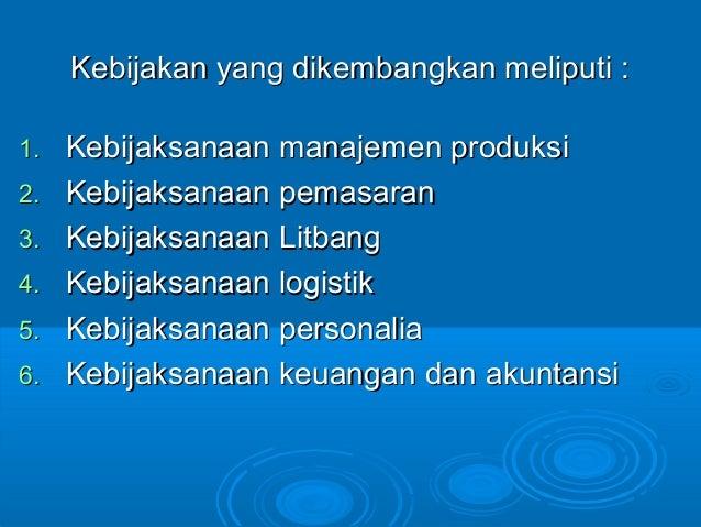 Kebijakan yang dikembangkan meliputi :Kebijakan yang dikembangkan meliputi : 1.1. Kebijaksanaan manajemen produksiKebijaks...