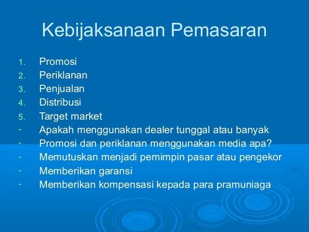 Kebijaksanaan Pemasaran 1. Promosi 2. Periklanan 3. Penjualan 4. Distribusi 5. Target market - Apakah menggunakan dealer t...
