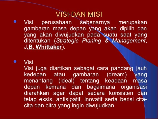 VISI DAN MISIVISI DAN MISI  Visi perusahaan sebenarnya merupakan gambaran masa depan yang akan dipilih dan yang akan diwu...
