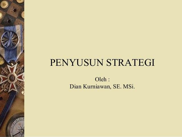 PENYUSUN STRATEGI Oleh : Dian Kurniawan, SE. MSi.
