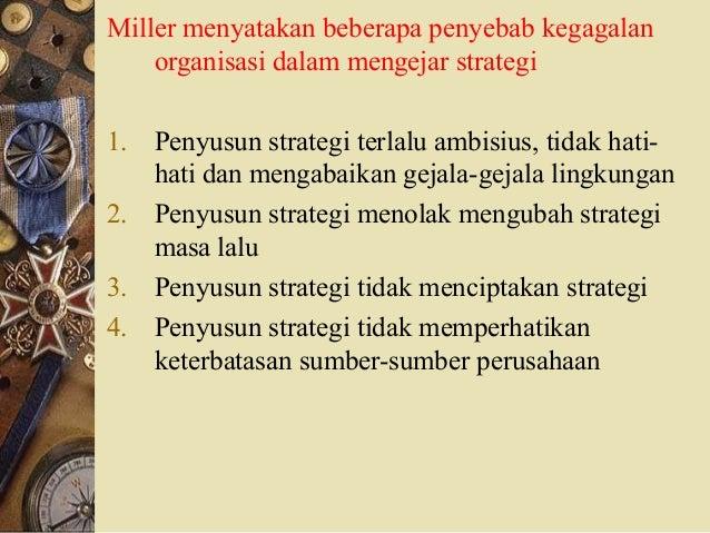 Miller menyatakan beberapa penyebab kegagalan organisasi dalam mengejar strategi 1. Penyusun strategi terlalu ambisius, ti...