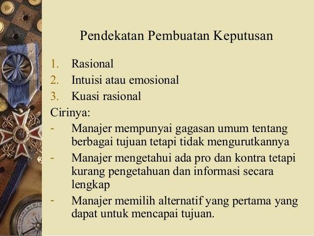 Pendekatan Pembuatan Keputusan 1. Rasional 2. Intuisi atau emosional 3. Kuasi rasional Cirinya: - Manajer mempunyai gagasa...