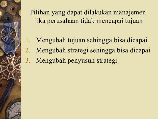 Pilihan yang dapat dilakukan manajemen jika perusahaan tidak mencapai tujuan 1. Mengubah tujuan sehingga bisa dicapai 2. M...