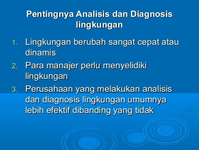 Pentingnya Analisis dan DiagnosisPentingnya Analisis dan Diagnosis lingkunganlingkungan 1.1. Lingkungan berubah sangat cep...