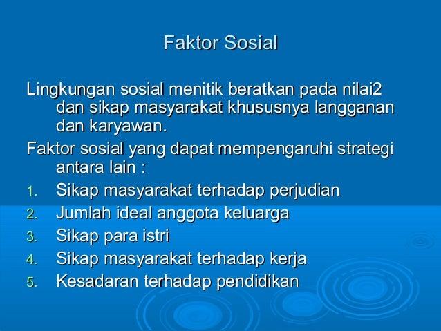 Faktor SosialFaktor Sosial Lingkungan sosial menitik beratkan pada nilai2Lingkungan sosial menitik beratkan pada nilai2 da...