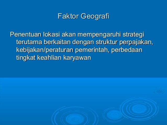 Faktor GeografiFaktor Geografi Penentuan lokasi akan mempengaruhi strategiPenentuan lokasi akan mempengaruhi strategi teru...