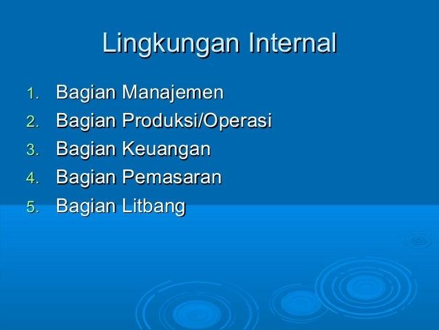 Lingkungan InternalLingkungan Internal 1.1. Bagian ManajemenBagian Manajemen 2.2. Bagian Produksi/OperasiBagian Produksi/O...