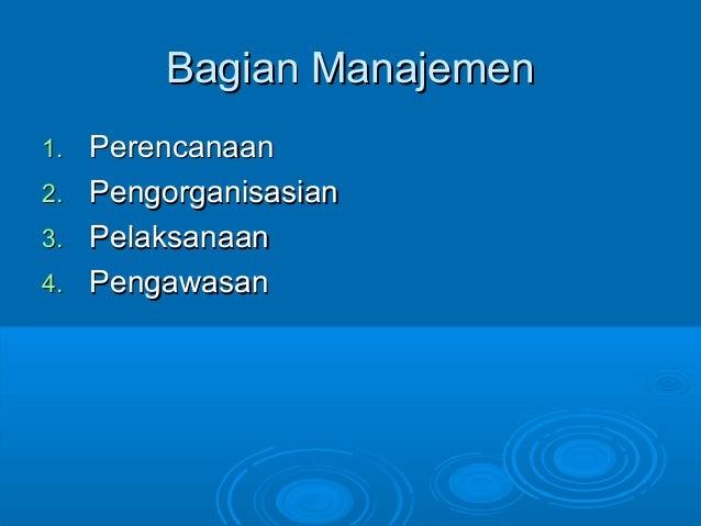 Bagian ManajemenBagian Manajemen 1.1. PerencanaanPerencanaan 2.2. PengorganisasianPengorganisasian 3.3. PelaksanaanPelaksa...