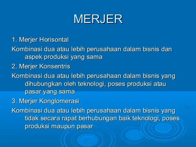 MERJERMERJER 1. Merjer Horisontal1. Merjer Horisontal Kombinasi dua atau lebih perusahaan dalam bisnis danKombinasi dua at...
