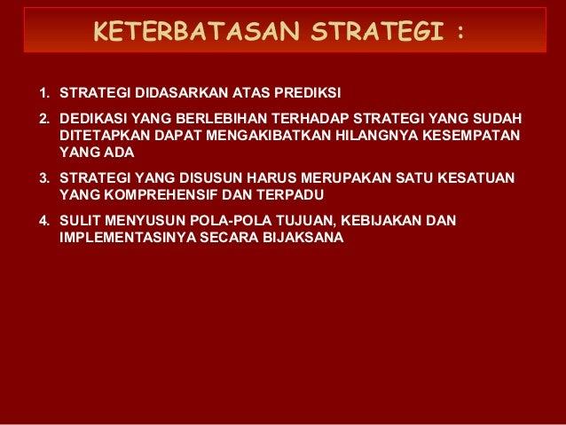 KETERBATASAN STRATEGI : 1. STRATEGI DIDASARKAN ATAS PREDIKSI 2. DEDIKASI YANG BERLEBIHAN TERHADAP STRATEGI YANG SUDAH DITE...