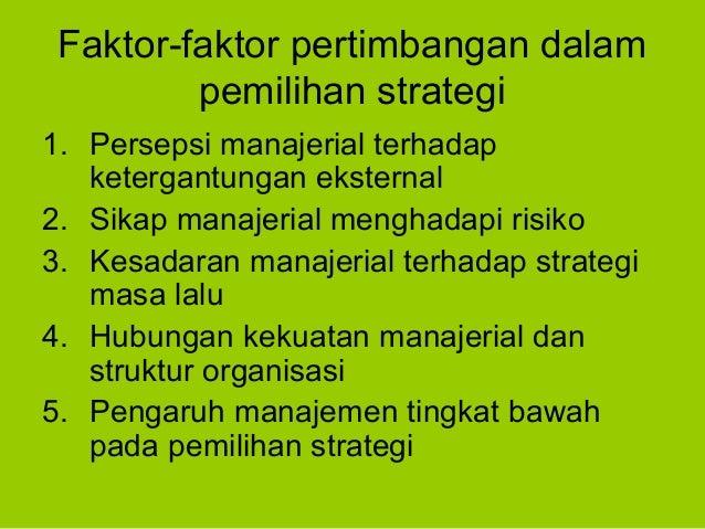 1. Persepsi manajerial terhadap ketergantungan eksternal 2. Sikap manajerial menghadapi risiko 3. Kesadaran manajerial ter...