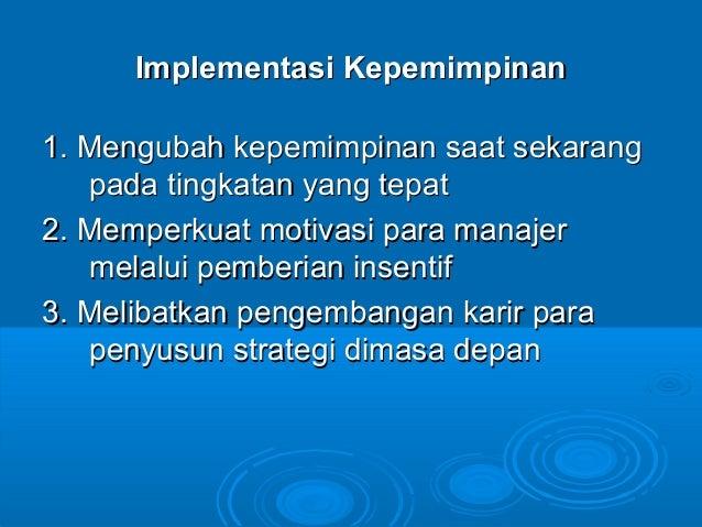 Implementasi KepemimpinanImplementasi Kepemimpinan 1. Mengubah kepemimpinan saat sekarang1. Mengubah kepemimpinan saat sek...