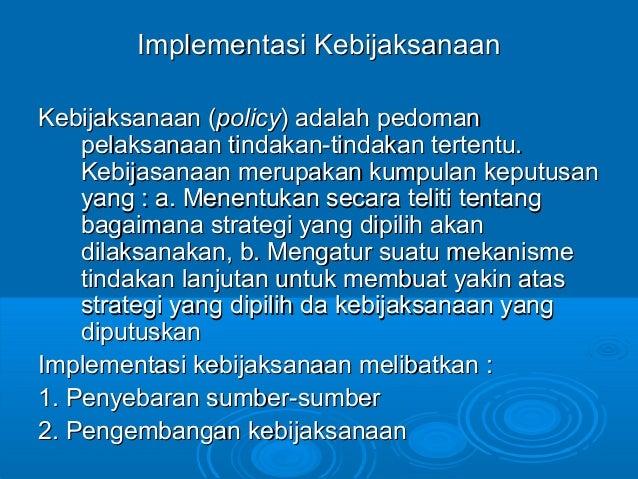Implementasi KebijaksanaanImplementasi Kebijaksanaan Kebijaksanaan (Kebijaksanaan (policypolicy) adalah pedoman) adalah pe...