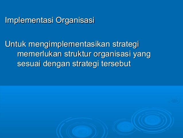 Implementasi OrganisasiImplementasi Organisasi Untuk mengimplementasikan strategiUntuk mengimplementasikan strategi memerl...