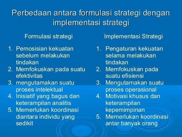 Perbedaan antara formulasi strategi denganPerbedaan antara formulasi strategi dengan implementasi strategiimplementasi str...
