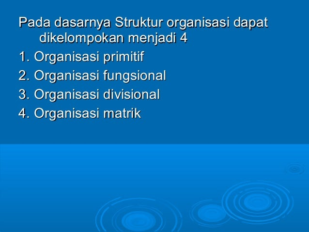 Pada dasarnya Struktur organisasi dapatPada dasarnya Struktur organisasi dapat dikelompokan menjadi 4dikelompokan menjadi ...