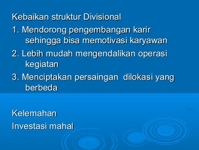 Kebaikan struktur DivisionalKebaikan struktur Divisional 1. Mendorong pengembangan karir1. Mendorong pengembangan karir se...