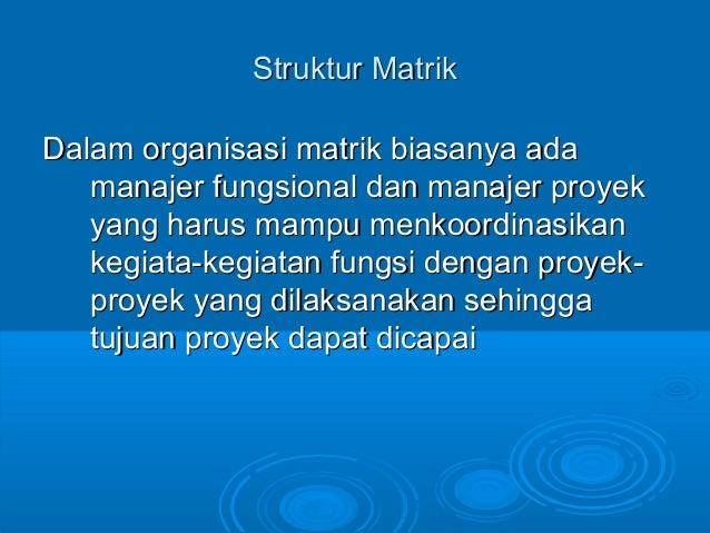 Struktur MatrikStruktur Matrik Dalam organisasi matrik biasanya adaDalam organisasi matrik biasanya ada manajer fungsional...