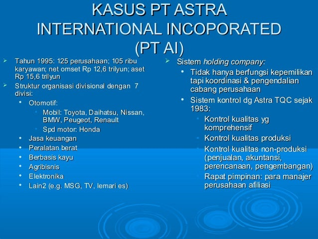 KASUS PT ASTRAKASUS PT ASTRA INTERNATIONAL INCOPORATEDINTERNATIONAL INCOPORATED (PT AI)(PT AI)  Tahun 1995: 125 perusahaa...
