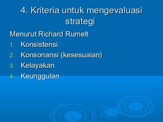 4. Kriteria untuk mengevaluasi4. Kriteria untuk mengevaluasi strategistrategi Menurut Richard RumeltMenurut Richard Rumelt...