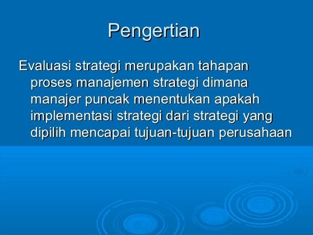 PengertianPengertian Evaluasi strategi merupakan tahapanEvaluasi strategi merupakan tahapan proses manajemen strategi dima...