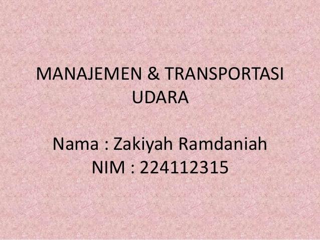 MANAJEMEN & TRANSPORTASI        UDARA Nama : Zakiyah Ramdaniah    NIM : 224112315