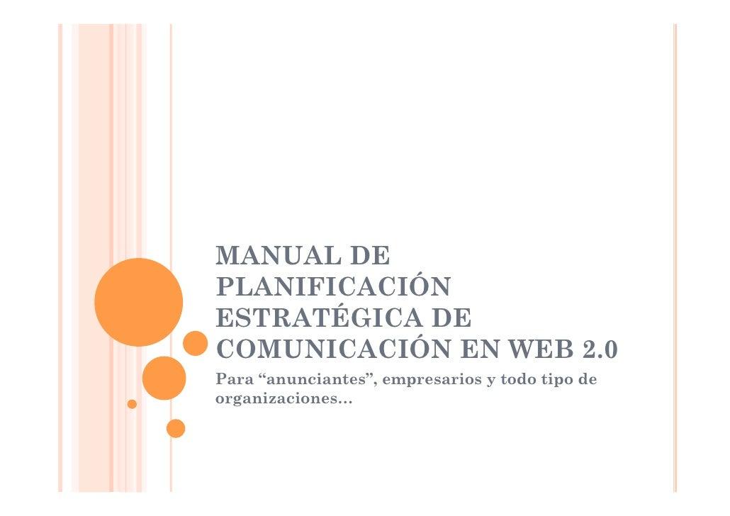 """MANUAL DE PLANIFICACIÓN ESTRATÉGICA DE COMUNICACIÓN EN WEB 2.0 Para """"anunciantes"""", empresarios y todo tipo de organizacion..."""