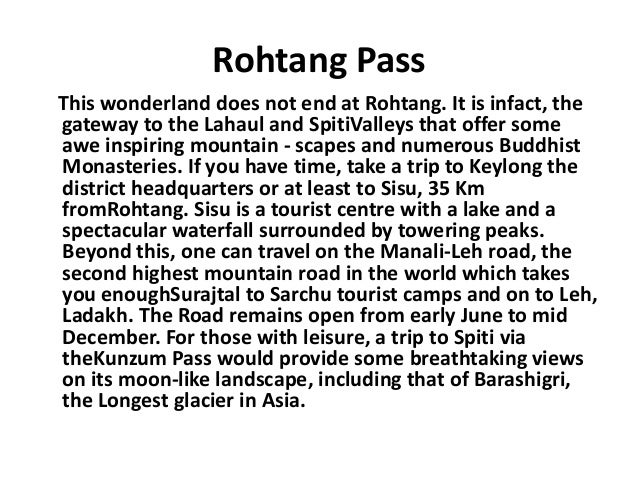 Rohtang Pass This wonderland does not end at Rohtang. It is infact, the gateway to the Lahaul and SpitiValleys that offer ...