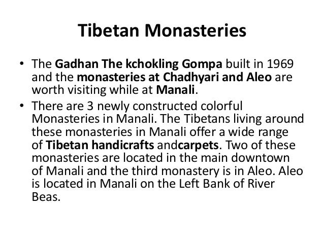 Tibetan Monasteries • The Gadhan The kchokling Gompa built in 1969 and the monasteries at Chadhyari and Aleo are worth vis...
