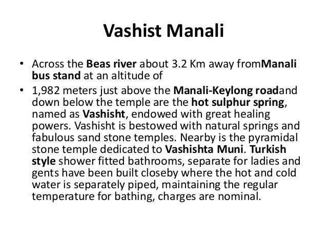 Vashist Manali • Across the Beas river about 3.2 Km away fromManali bus stand at an altitude of • 1,982 meters just above ...