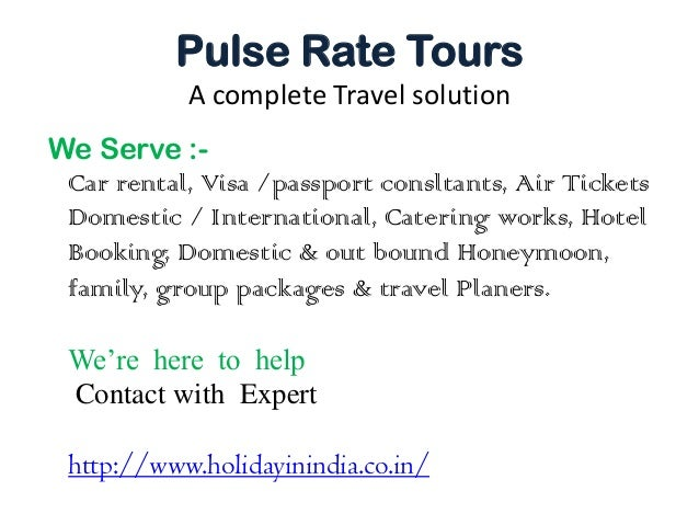 Pulse Rate Tours A complete Travel solution We Serve :Car rental, Visa /passport consltants, Air Tickets Domestic / Intern...