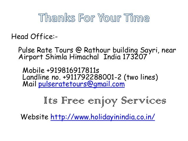 Head Office:Pulse Rate Tours @ Rathour building Sayri, near Airport Shimla Himachal India 173207 Mobile +919816917811s Lan...