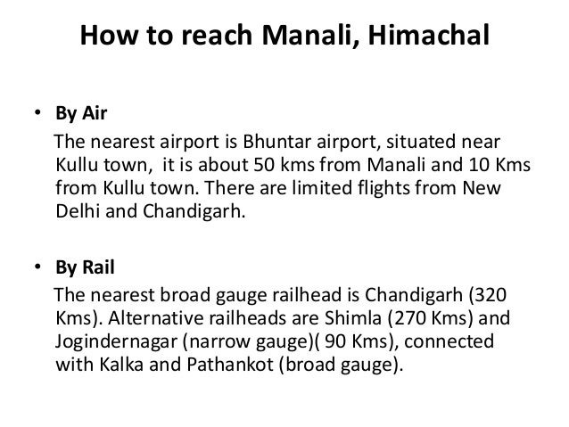 How to reach Manali, Himachal • By Air The nearest airport is Bhuntar airport, situated near Kullu town, it is about 50 km...